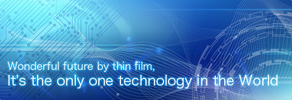 Wonderful future by thin film, It's the only one technology in the World