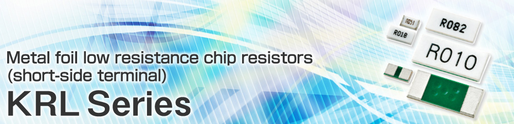 Metal foil low resistance chip resistors(short-side terminal) KRL Series